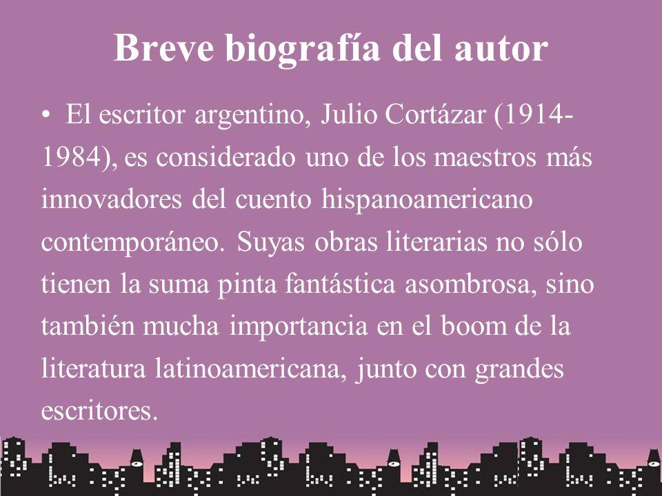 Breve biografía del autor El escritor argentino, Julio Cortázar (1914- 1984), es considerado uno de los maestros más innovadores del cuento hispanoame