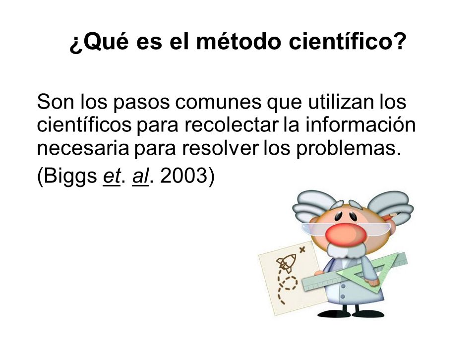 ¿Qué es el método científico? Son los pasos comunes que utilizan los científicos para recolectar la información necesaria para resolver los problemas.