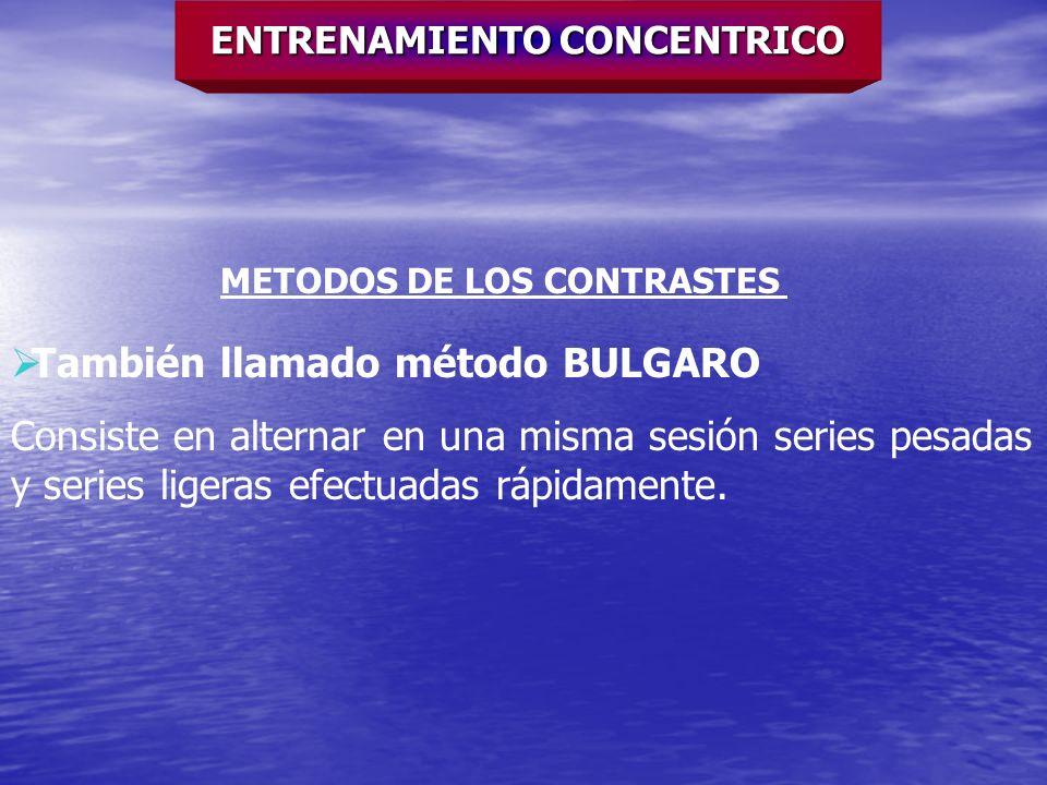 ENTRENAMIENTO CONCENTRICO METODOS DE LOS CONTRASTES También llamado método BULGARO Consiste en alternar en una misma sesión series pesadas y series li