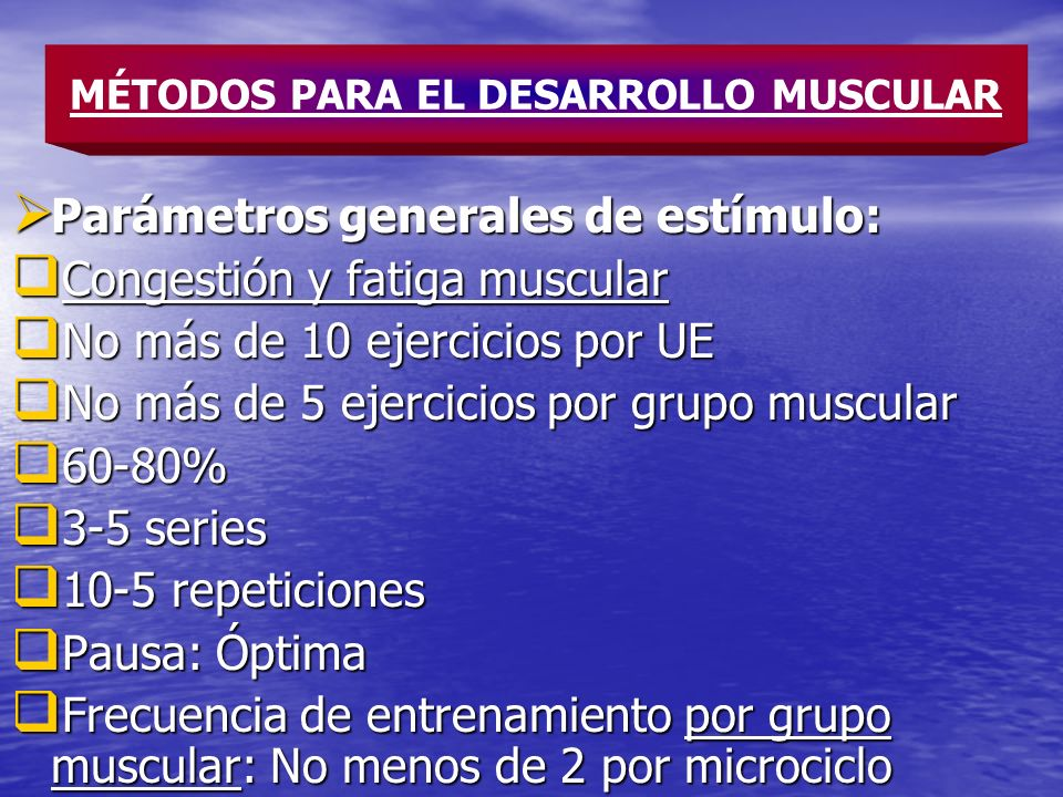 Parámetros generales de estímulo: Parámetros generales de estímulo: Congestión y fatiga muscular Congestión y fatiga muscular No más de 10 ejercicios
