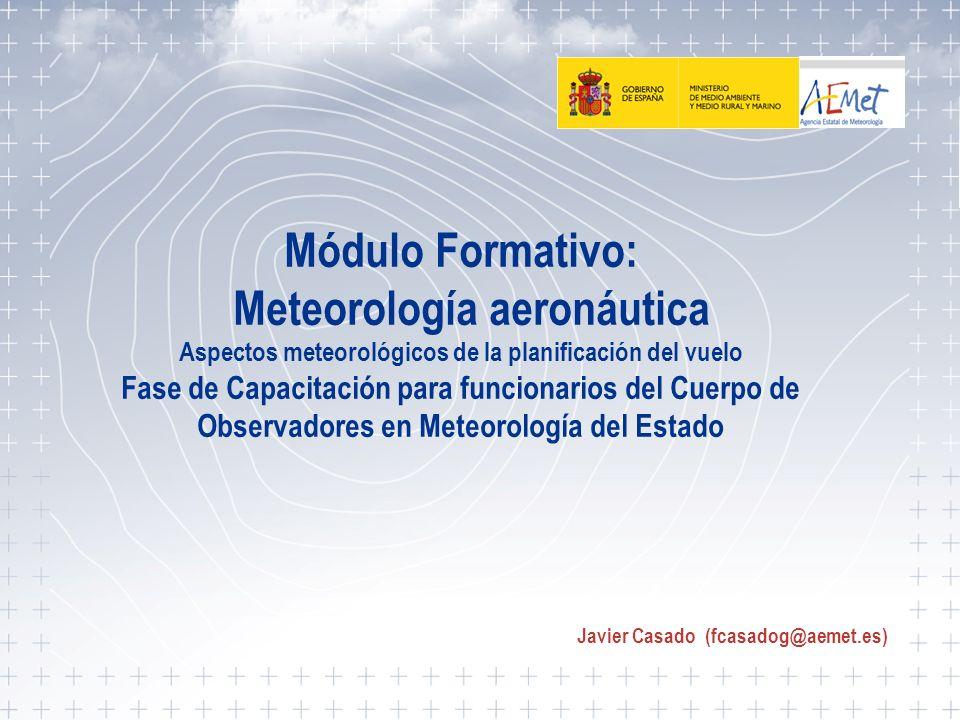 Aspectos meteorológicos de la planificación del vuelo 1 Módulo Formativo: Meteorología aeronáutica Aspectos meteorológicos de la planificación del vue