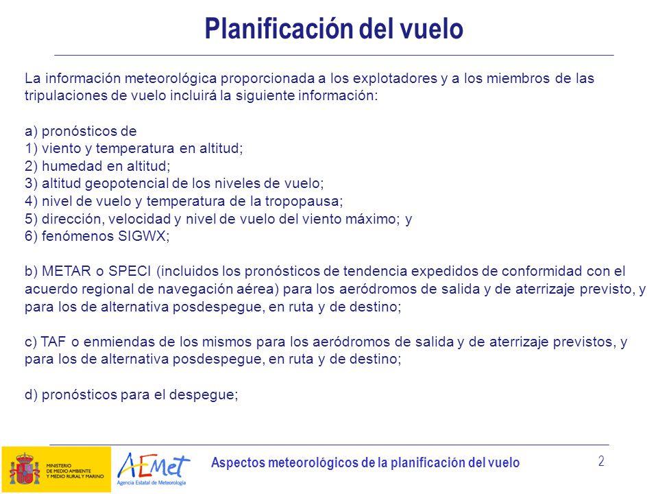 Aspectos meteorológicos de la planificación del vuelo 2 Planificación del vuelo La información meteorológica proporcionada a los explotadores y a los