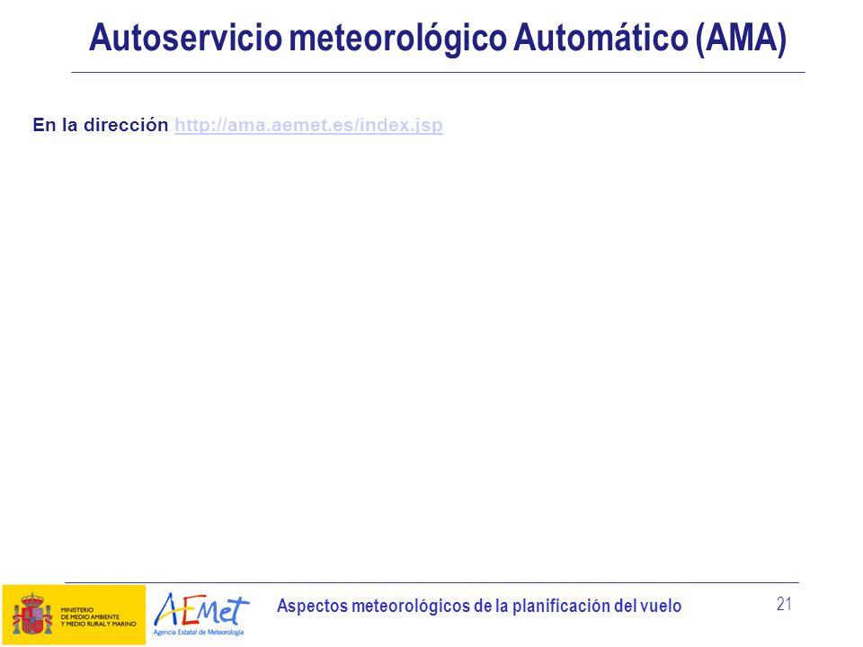 Aspectos meteorológicos de la planificación del vuelo 21 Autoservicio meteorológico Automático (AMA) En la dirección http://ama.aemet.es/index.jsphttp