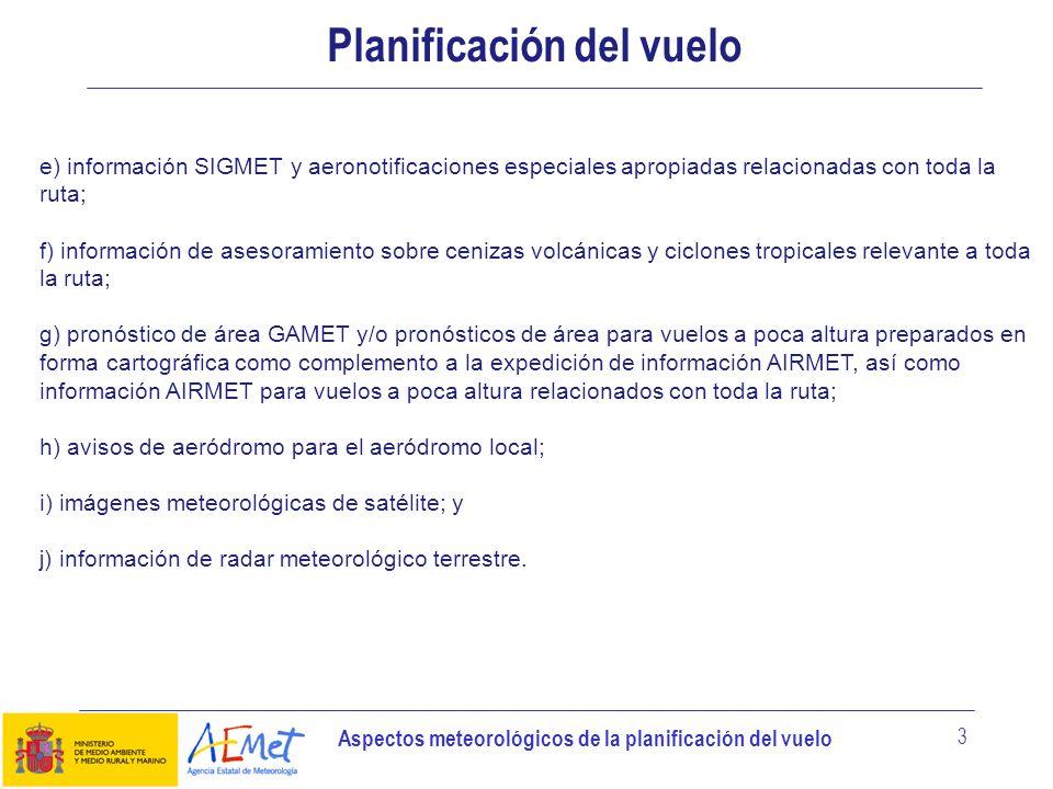 Aspectos meteorológicos de la planificación del vuelo 3 Planificación del vuelo e) información SIGMET y aeronotificaciones especiales apropiadas relac