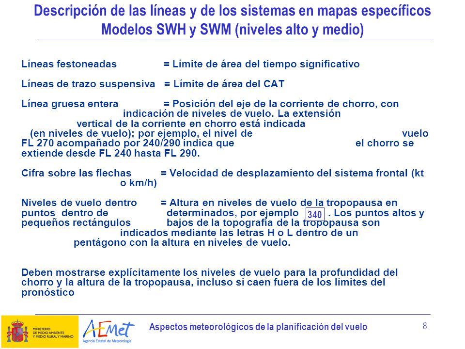 Aspectos meteorológicos de la planificación del vuelo 8 Líneas festoneadas = Límite de área del tiempo significativo Líneas de trazo suspensiva = Lími