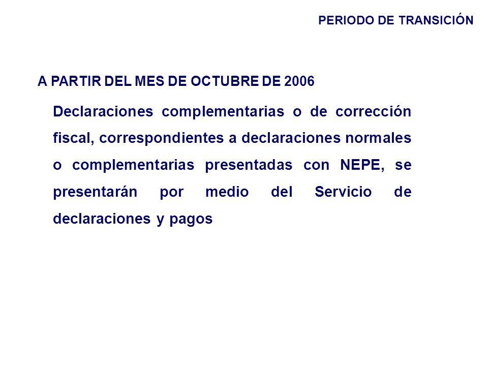 A PARTIR DEL MES DE OCTUBRE DE 2006 Declaraciones complementarias o de corrección fiscal, correspondientes a declaraciones normales o complementarias