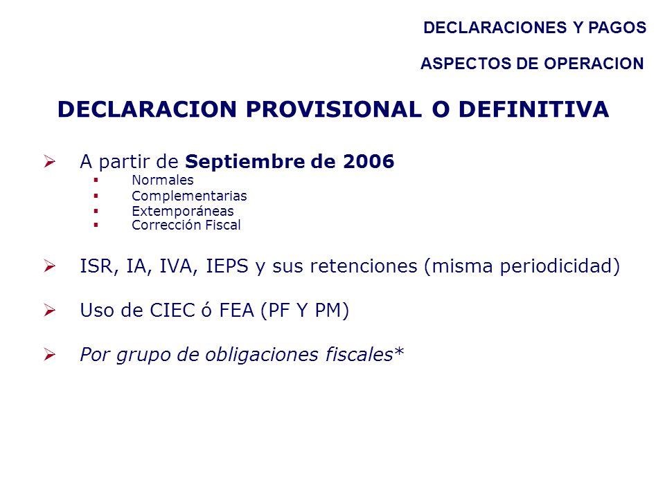 DECLARACION PROVISIONAL O DEFINITIVA A partir de Septiembre de 2006 Normales Complementarias Extemporáneas Corrección Fiscal ISR, IA, IVA, IEPS y sus