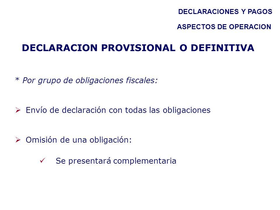 * Por grupo de obligaciones fiscales: Envío de declaración con todas las obligaciones Omisión de una obligación: Se presentará complementaria DECLARAC