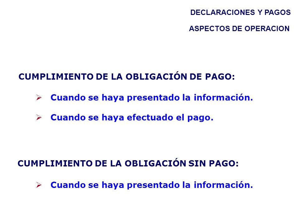 CUMPLIMIENTO DE LA OBLIGACIÓN DE PAGO: Cuando se haya presentado la información. Cuando se haya efectuado el pago. DECLARACIONES Y PAGOS ASPECTOS DE O