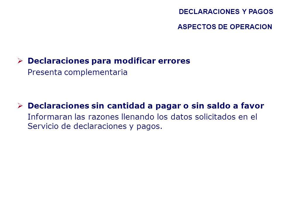 Declaraciones para modificar errores Presenta complementaria Declaraciones sin cantidad a pagar o sin saldo a favor Informaran las razones llenando lo