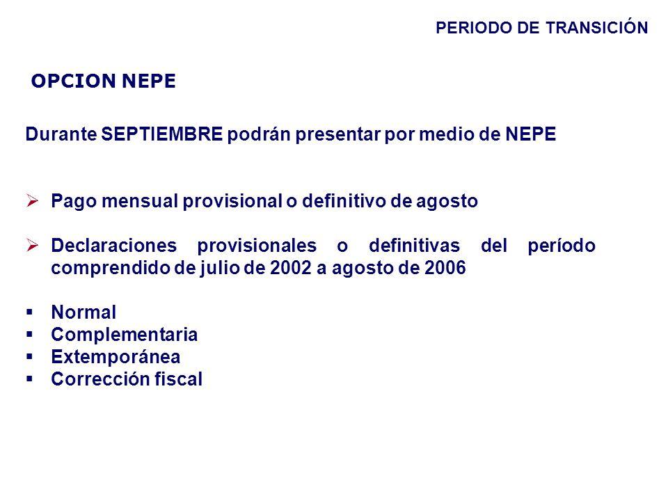 Durante SEPTIEMBRE podrán presentar por medio de NEPE Pago mensual provisional o definitivo de agosto Declaraciones provisionales o definitivas del pe