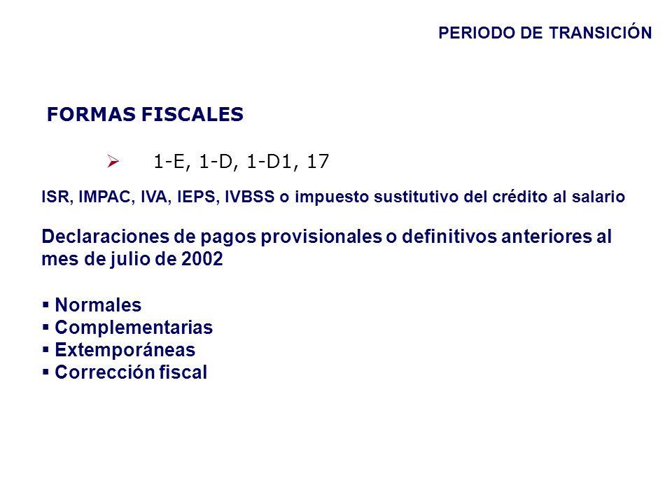 FORMAS FISCALES 1-E, 1-D, 1-D1, 17 Normales Complementarias Extemporáneas Corrección fiscal Declaraciones de pagos provisionales o definitivos anterio