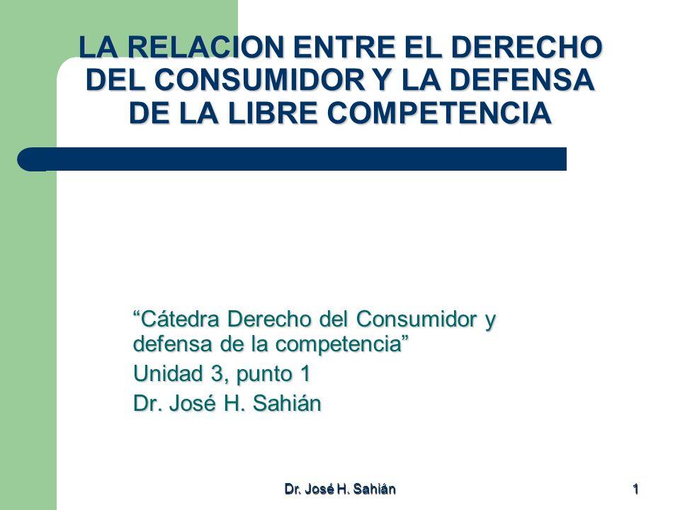 Dr. José H. Sahián 1 LA RELACION ENTRE EL DERECHO DEL CONSUMIDOR Y LA DEFENSA DE LA LIBRE COMPETENCIA Cátedra Derecho del Consumidor y defensa de la c