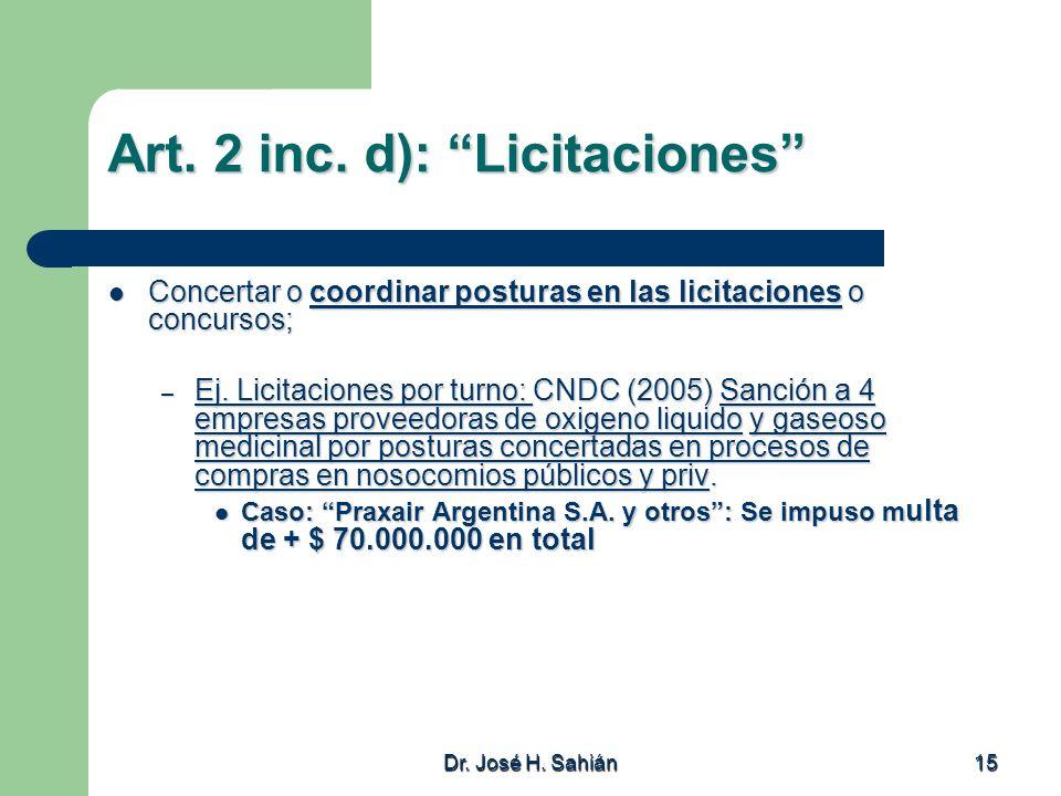 Dr. José H. Sahián 15 Art. 2 inc. d): Licitaciones Concertar o coordinar posturas en las licitaciones o concursos; Concertar o coordinar posturas en l