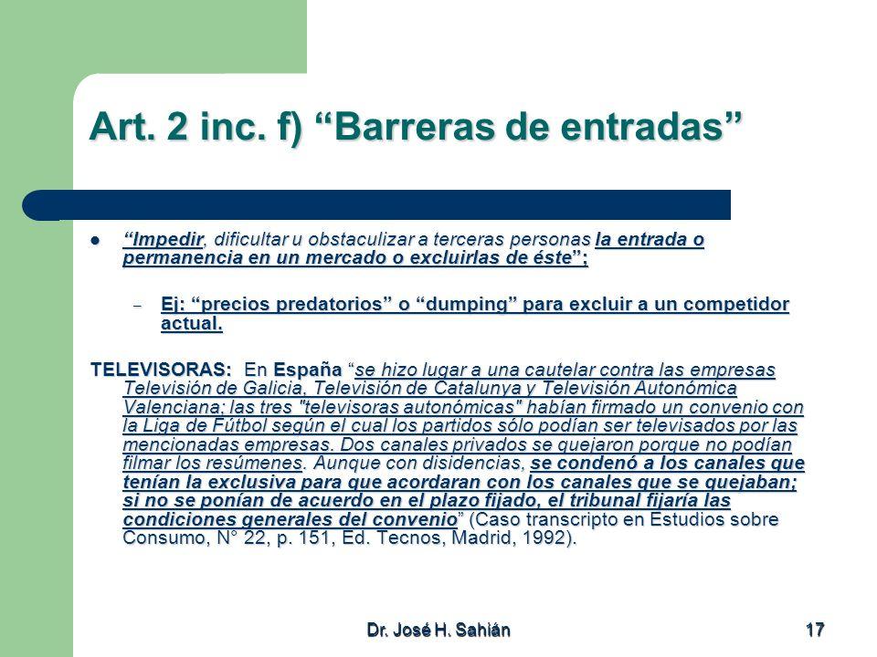 Dr. José H. Sahián 17 Art. 2 inc. f) Barreras de entradas Impedir, dificultar u obstaculizar a terceras personas la entrada o permanencia en un mercad