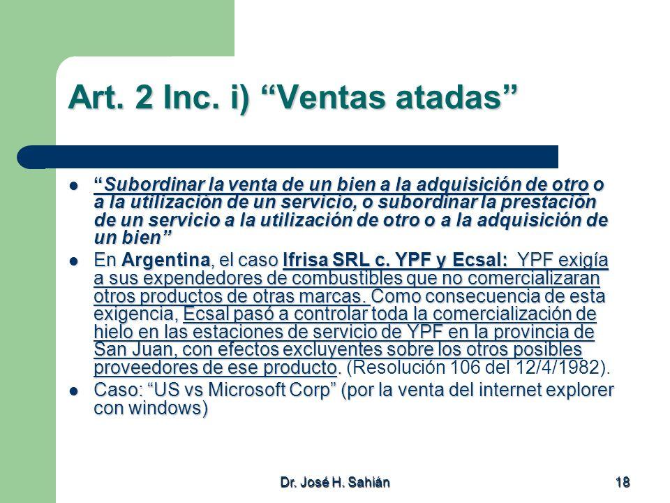 Dr. José H. Sahián 18 Art. 2 Inc. i) Ventas atadas Subordinar la venta de un bien a la adquisición de otro o a la utilización de un servicio, o subord