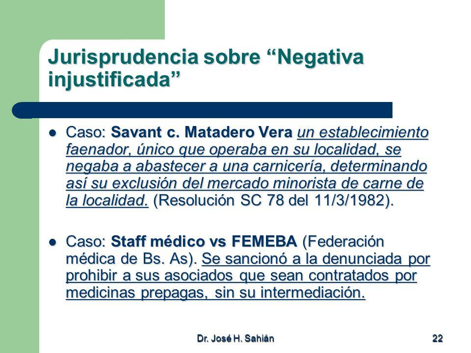 Dr. José H. Sahián 22 Jurisprudencia sobre Negativa injustificada Caso: Savant c. Matadero Vera un establecimiento faenador, único que operaba en su l