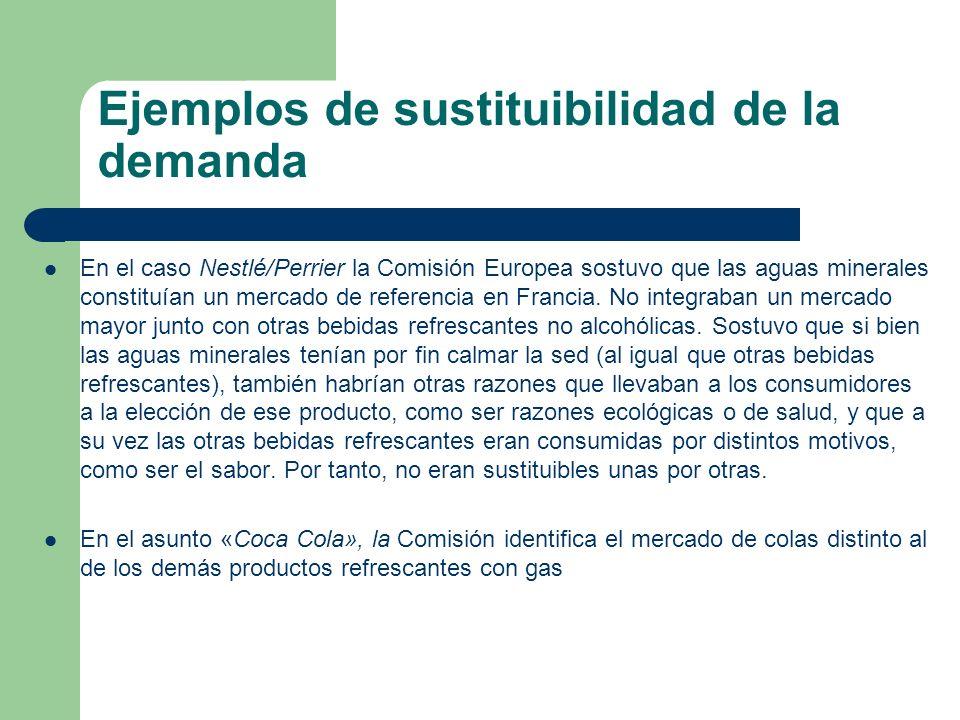 Ejemplos de sustituibilidad de la demanda En el caso Nestlé/Perrier la Comisión Europea sostuvo que las aguas minerales constituían un mercado de refe