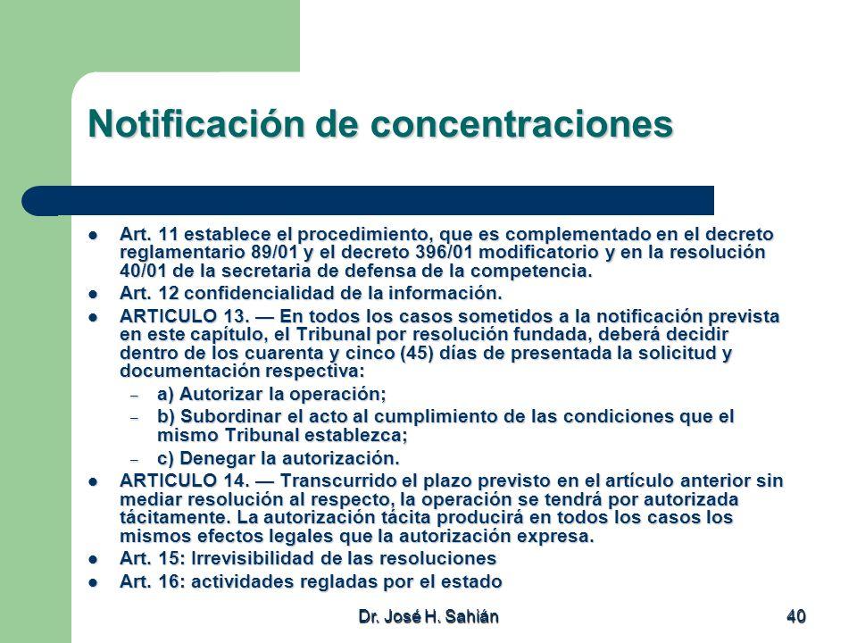 Dr. José H. Sahián 40 Notificación de concentraciones Art. 11 establece el procedimiento, que es complementado en el decreto reglamentario 89/01 y el