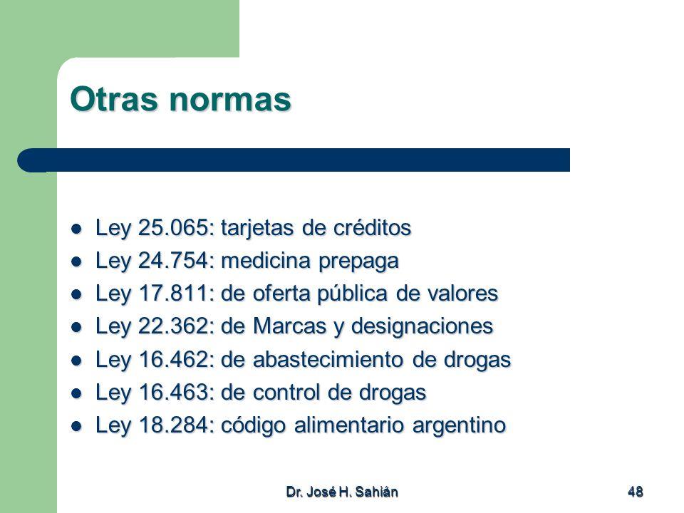 Dr. José H. Sahián 48 Otras normas Ley 25.065: tarjetas de créditos Ley 25.065: tarjetas de créditos Ley 24.754: medicina prepaga Ley 24.754: medicina