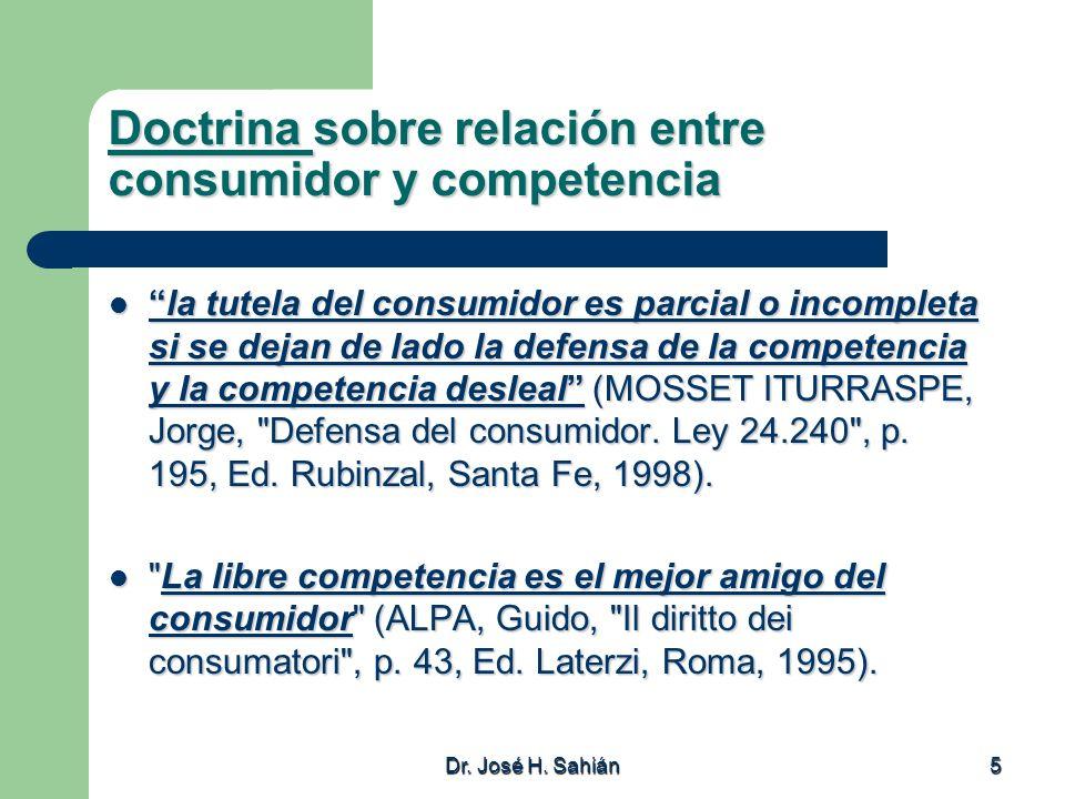Dr. José H. Sahián 5 Doctrina sobre relación entre consumidor y competencia la tutela del consumidor es parcial o incompleta si se dejan de lado la de