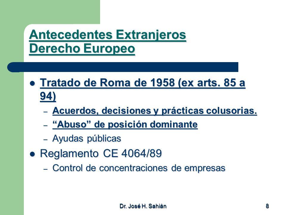 Dr. José H. Sahián 8 Antecedentes Extranjeros Derecho Europeo Tratado de Roma de 1958 (ex arts. 85 a 94) Tratado de Roma de 1958 (ex arts. 85 a 94) –