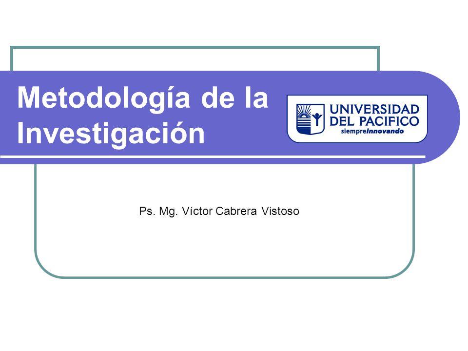 Metodología de la Investigación Ps. Mg. Víctor Cabrera Vistoso