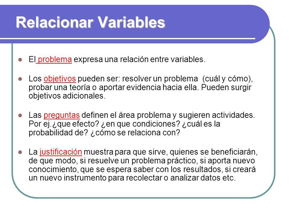 Relacionar Variables El problema expresa una relación entre variables. Los objetivos pueden ser: resolver un problema (cuál y cómo), probar una teoría