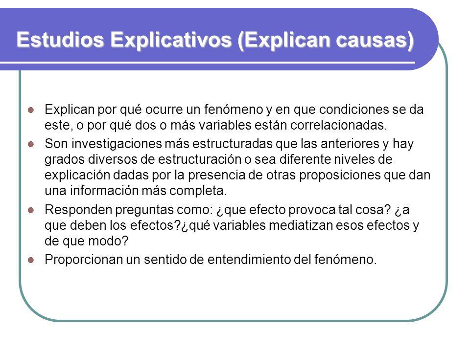 Estudios Explicativos (Explican causas) Explican por qué ocurre un fenómeno y en que condiciones se da este, o por qué dos o más variables están corre