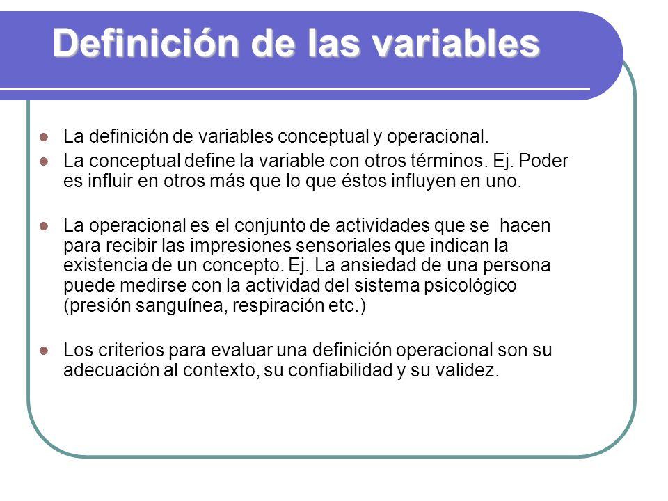 Definición de las variables La definición de variables conceptual y operacional. La conceptual define la variable con otros términos. Ej. Poder es inf