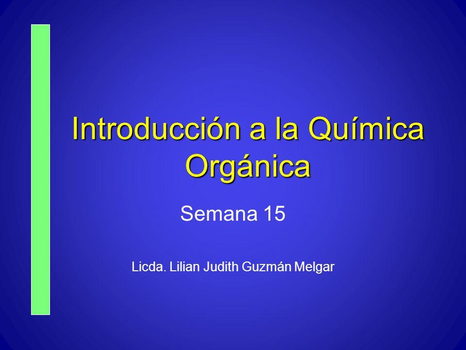 Introducción a la Química Orgánica Semana 15 Licda. Lilian Judith Guzmán Melgar