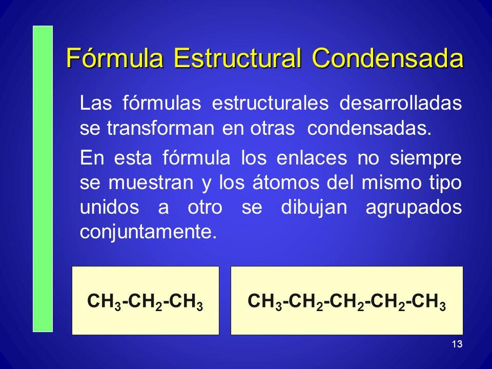 13 Fórmula Estructural Condensada Las fórmulas estructurales desarrolladas se transforman en otras condensadas. En esta fórmula los enlaces no siempre