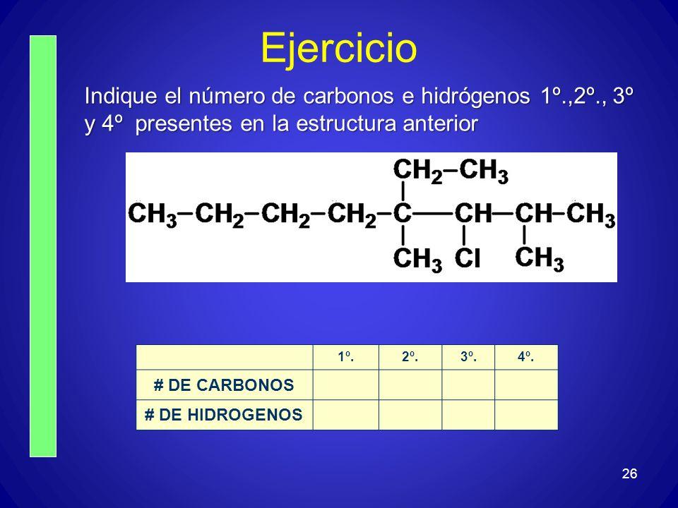 Ejercicio 26 Indique el número de carbonos e hidrógenos 1º.,2º., 3º y 4º presentes en la estructura anterior 1º.2º.3º.4º. # DE CARBONOS # DE HIDROGENO