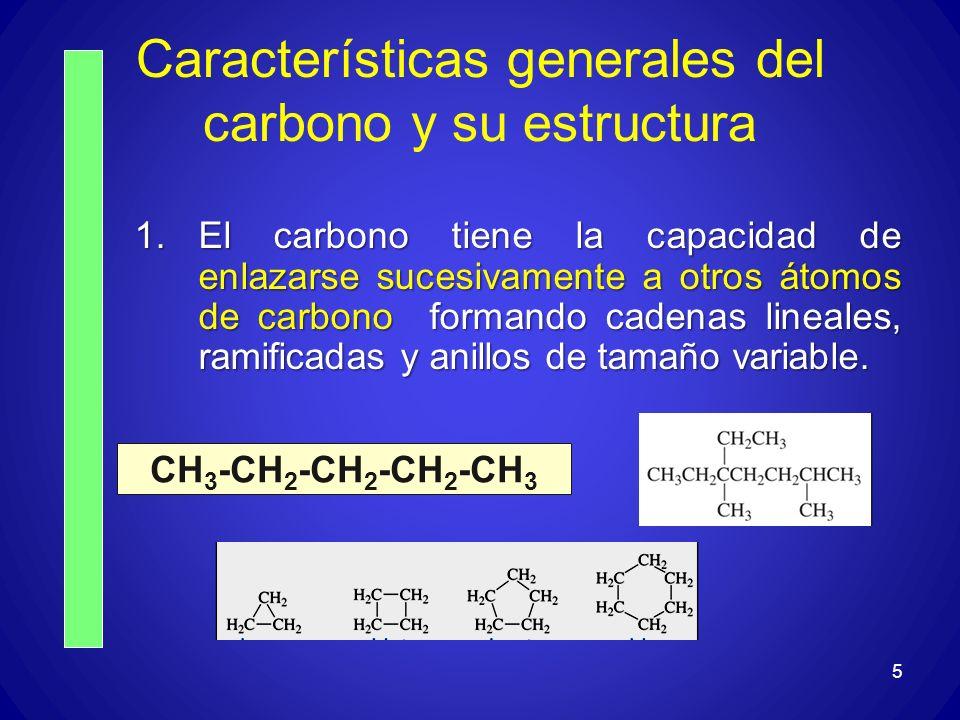 5 Características generales del carbono y su estructura 1.El carbono tiene la capacidad de enlazarse sucesivamente a otros átomos de carbono formando