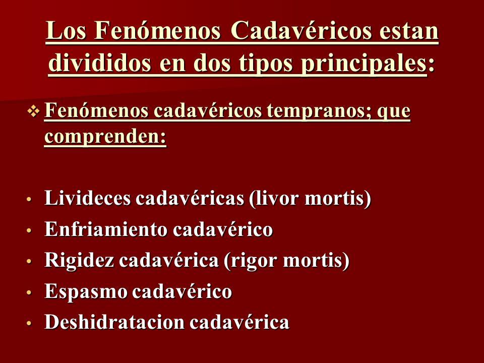 Los Fenómenos Cadavéricos estan divididos en dos tipos principales: Fenómenos cadavéricos tempranos; que comprenden: Fenómenos cadavéricos tempranos;