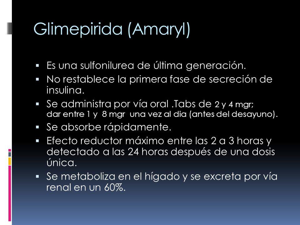 Glimepirida (Amaryl) Es una sulfonilurea de última generación. No restablece la primera fase de secreción de insulina. Se administra por vía oral.Tabs