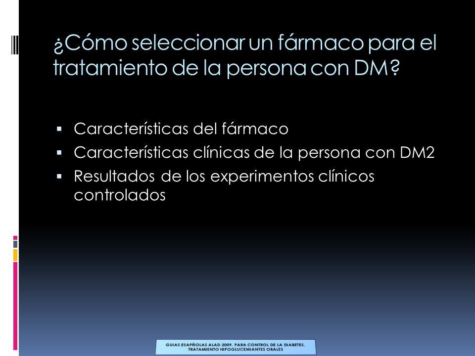 ¿Cómo seleccionar un fármaco para el tratamiento de la persona con DM? Características del fármaco Características clínicas de la persona con DM2 Resu