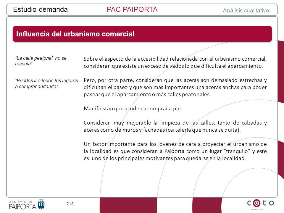 218 Estudio demandaPAC PAIPORTA Análisis cualitativo Sobre el aspecto de la accesibilidad relacionada con el urbanismo comercial, consideran que existe un exceso de vados lo que dificulta el aparcamiento.