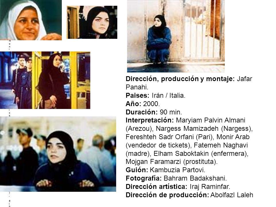 Ampliar cartel Ampliar cartel Dirección, producción y montaje: Jafar Panahi.Paises: Irán / Italia.Año: 2000.Duración: 90 min.Interpretación: Maryiam Palvin Almani(Arezou), Nargess Mamizadeh (Nargess), Fereshteh Sadr Orfani(Pari), Monir Arab (vendedor de tickets), Fatemeh Naghavi(madre), Elham Saboktakin (enfermera), Mojgan Faramarzi(prostituta).Guión: Kambuzia Partovi.Fotografía: Bahram Badakshani.Dirección artística: Iraj Raminfar.Dirección de producción: AbolfazlLalehDirección, producción y montaje: Jafar Panahi.Paises: Irán / Italia.Año: 2000.Duración: 90 min.Interpretación: Maryiam Palvin Almani(Arezou), Nargess Mamizadeh (Nargess), Fereshteh Sadr Orfani(Pari), Monir Arab (vendedor de tickets), Fatemeh Naghavi(madre), Elham Saboktakin (enfermera), Mojgan Faramarzi(prostituta).Guión: Kambuzia Partovi.Fotografía: Bahram Badakshani.Dirección artística: Iraj Raminfar.Dirección de producción: AbolfazlLaleh Ampliar cartel Ampliar cartel Dirección, producción y montaje: Jafar Panahi.Paises: Irán / Italia.Año: 2000.Duración: 90 min.Interpretación: Maryiam Palvin Almani(Arezou), Nargess Mamizadeh (Nargess), Fereshteh Sadr Orfani(Pari), Monir Arab (vendedor de tickets), Fatemeh Naghavi(madre), Elham Saboktakin (enfermera), Mojgan Faramarzi(prostituta).Guión: Kambuzia Partovi.Fotografía: Bahram Badakshani.Dirección artística: Iraj Raminfar.Dirección de producción: AbolfazlLalehDirección, producción y montaje: Jafar Panahi.Paises: Irán / Italia.Año: 2000.Duración: 90 min.Interpretación: Maryiam Palvin Almani(Arezou), Nargess Mamizadeh (Nargess), Fereshteh Sadr Orfani(Pari), Monir Arab (vendedor de tickets), Fatemeh Naghavi(madre), Elham Saboktakin (enfermera), Mojgan Faramarzi(prostituta).Guión: Kambuzia Partovi.Fotografía: Bahram Badakshani.Dirección artística: Iraj Raminfar.Dirección de producción: AbolfazlLaleh Dirección, producción y montaje: Jafar Panahi.