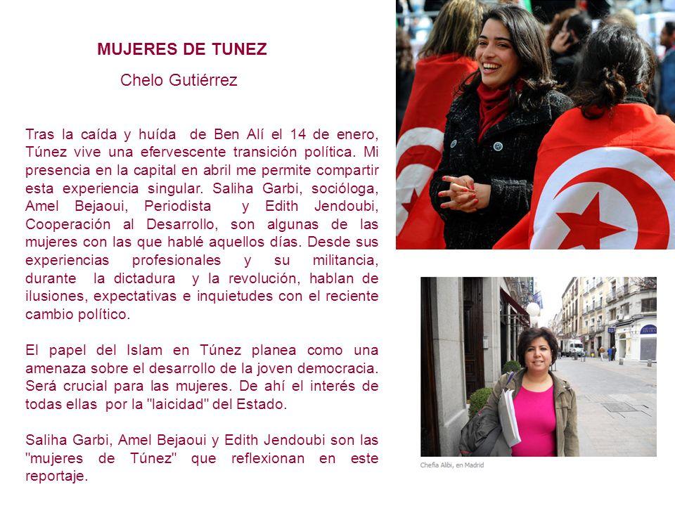 MUJERES DE TUNEZ Chelo Gutiérrez Tras la caída y huída de Ben Alí el 14 de enero, Túnez vive una efervescente transición política.