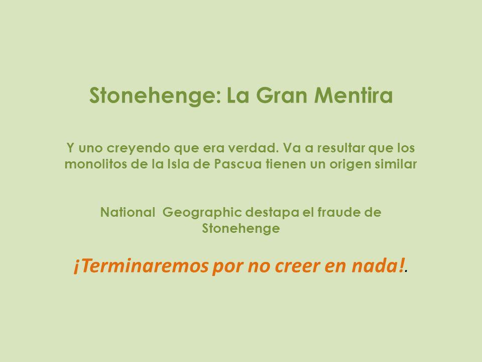 Stonehenge: La Gran Mentira Y uno creyendo que era verdad. Va a resultar que los monolitos de la Isla de Pascua tienen un origen similar National Geog