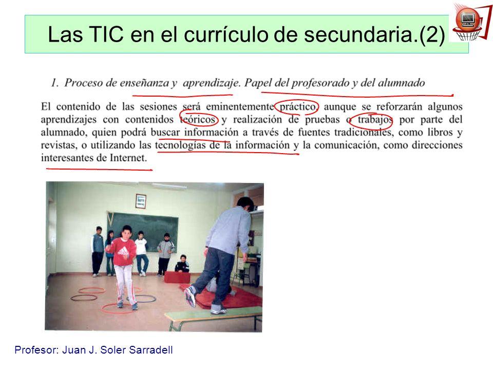 Profesor: Juan J. Soler Sarradell Las TIC en el currículo de secundaria.(2)