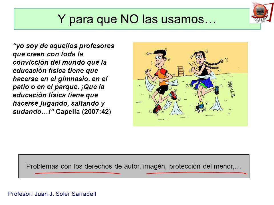Profesor: Juan J. Soler Sarradell Y para que NO las usamos… yo soy de aquellos profesores que creen con toda la convicción del mundo que la educación