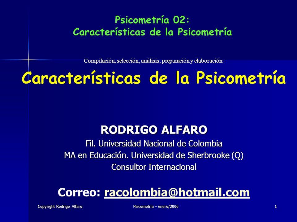 Copyright Rodrigo Alfaro Psicometría - enero/2006 1 Psicometría 02: Características de la Psicometría Compilación, selección, análisis, preparación y