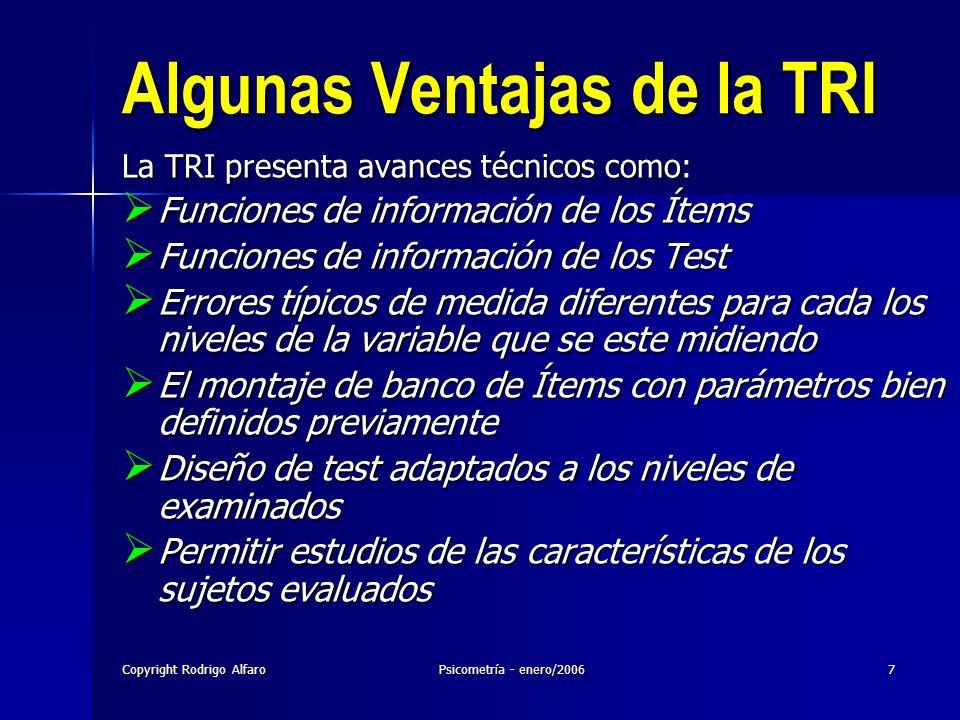 Copyright Rodrigo AlfaroPsicometría - enero/20067 Algunas Ventajas de la TRI La TRI presenta avances técnicos como: Funciones de información de los Ít