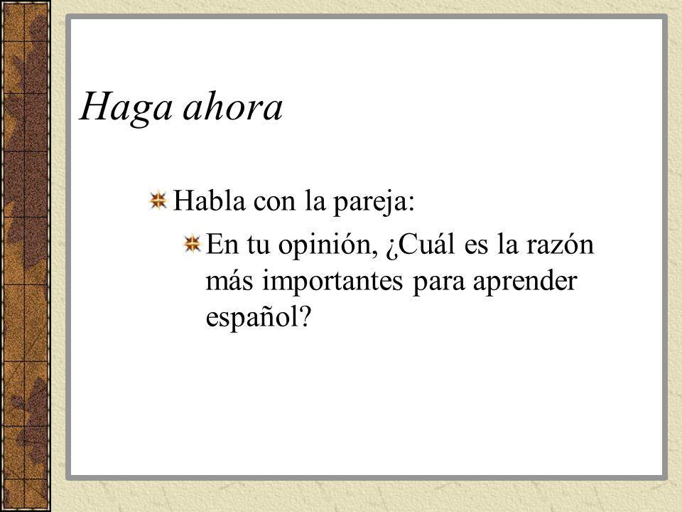 Haga ahora Habla con la pareja: En tu opinión, ¿Cuál es la razón más importantes para aprender español?