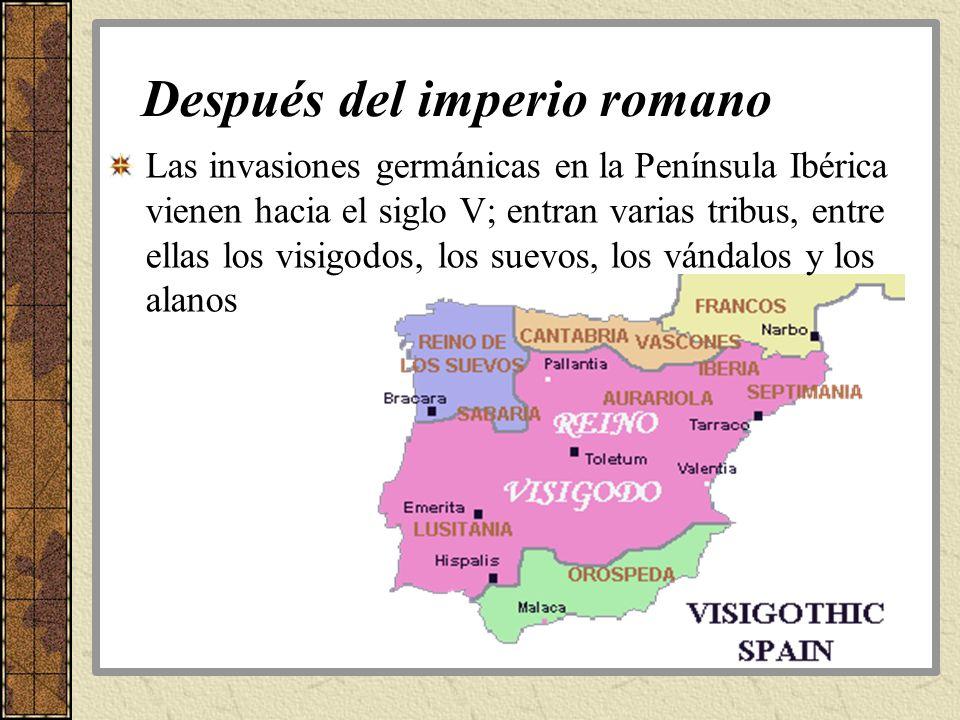 Después del imperio romano Las invasiones germánicas en la Península Ibérica vienen hacia el siglo V; entran varias tribus, entre ellas los visigodos,
