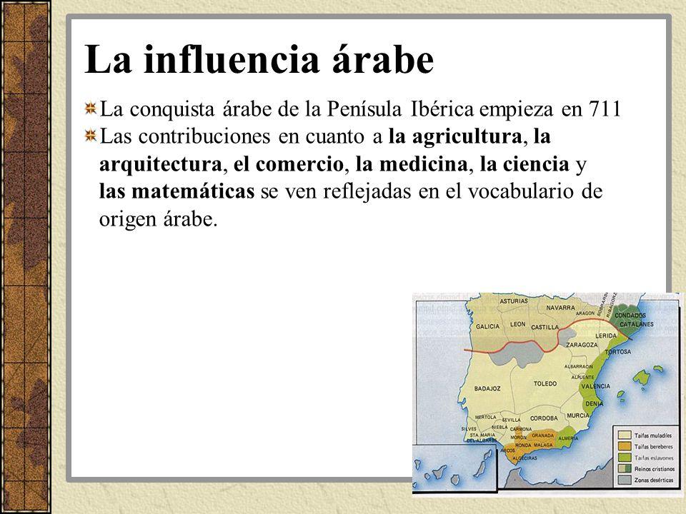 La influencia árabe La conquista árabe de la Penísula Ibérica empieza en 711 Las contribuciones en cuanto a la agricultura, la arquitectura, el comerc