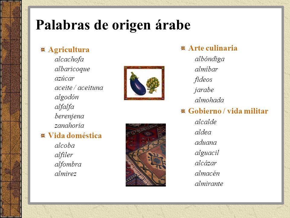 Palabras de origen árabe Agricultura alcachofa albaricoque azúcar aceite / aceituna algodón alfalfa berenjena zanahoria Vida doméstica alcoba alfiler