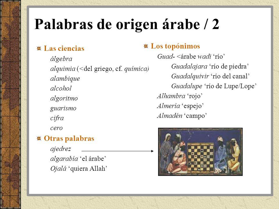Palabras de origen árabe / 2 Las ciencias álgebra alquimia (<del griego, cf. química) alambique alcohol algoritmo guarismo cifra cero Otras palabras a